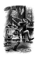Rhyme and Reason - Lewis Carroll