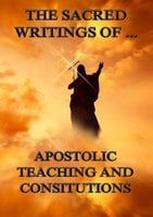 The Sacred Writings of Apostolic Teaching and Constitutions - The Apostles