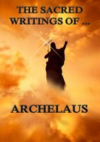 The Sacred Writings of Archelaus - Archelaus