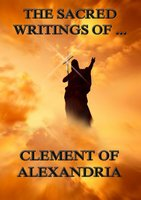 The Sacred Writings of Clement of Alexandria - Clement of Alexandria
