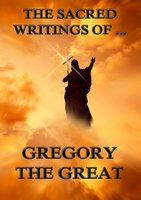 The Sacred Writings of Gregory the Great - Gregory the Great