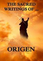 The Sacred Writings of Origen - Origen