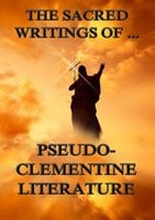 The Sacred Writings of Pseudo-Clementine Literature - Pope Clement I.