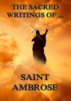 The Sacred Writings of Saint Ambrose - Saint Ambrose