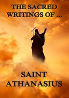 The Sacred Writings of Saint Athanasius - Saint Athanasius