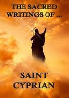The Sacred Writings of Saint Cyprian - Saint Cyprian