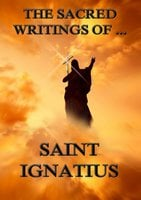 The Sacred Writings of Saint Ignatius - Saint Ignatius