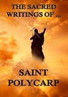 The Sacred Writings of Saint Polycarp - Saint Polycarp