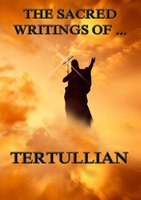 The Sacred Writings of Tertullian - Tertullian