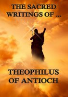 The Sacred Writings of Theophilus of Antioch - Theophilus of Antioch