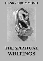 The Spiritual Writings Of Henry Drummond - Henry Drummond