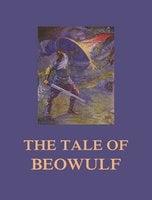 The Tale of Beowulf - William Morris,Beowulf,A. J. Wyatt