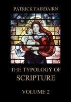 The Typology of Scripture, Volume 2 - Patrick Fairbairn