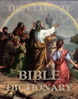 The Ultimate Bible Dictionary - Matthew George Easton