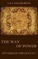 The Way of Power - Studies In The Occult - Lily Adams Beck