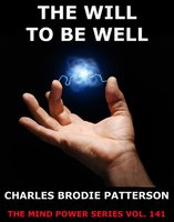 The Will To Be Well - Charles Brodie Patterson