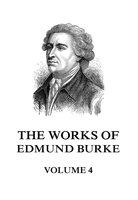 The Works of Edmund Burke Volume 4 - Edmund Burke