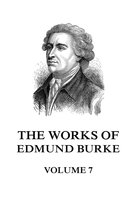 The Works of Edmund Burke Volume 7 - Edmund Burke