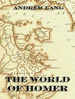 The World Of Homer - Andrew Lang