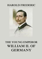 The Young Emperor William II. of Germany - Harold Frederic