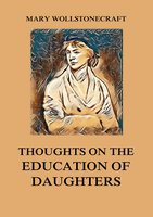 Thoughts on the Education of Daughters - Mary Wollstonecraft