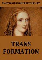Transformation - Mary Wollstonecraft Shelley