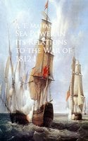 Sea Power in its Relations to the War of 1812 - A. T. Mahan