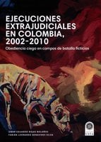 Ejecuciones extrajudiciales en Colombia 2002–2010: obediencia ciega en campos de batalla ficticios - Fabián Leonardo Benavides Silva, Omar Eduardo Rojas Bolaños