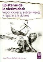 Episteme de la victimidad: reposicionar al sobreviviente y reparar a la víctima - Óscar Fernando Acevedo Arango