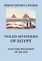 Veiled Mysteries of Egypt and the Religion of Islam - Simon Henry Leeder