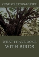 What I have done with birds - Gene Stratton-Porter