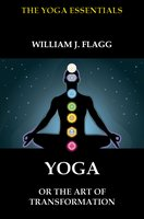 Yoga or the Art of Transformation - William J. Flagg