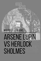 Arsene Lupin vs Herlock Sholmes - Maurice le Blanc