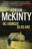 Og i morgen er jeg væk - Adrian McKinty