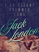 I et fjernt fremmed land - Jack London