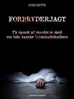 Forbryderjagt. På sporet af morderne med vor tids danske kriminalteknikere - Jens Kerte