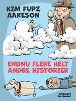 Endnu flere helt andre historier - Kim Fupz Aakeson