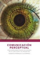 Comunicación perceptual - Alberto Morales Gutiérrez