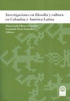 Investigaciones en filosofía y cultura en Colombia y América Latina - Gloria Isabel Reyes Corredor, Leonardo Tovar González