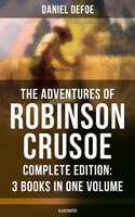 The Adventures of Robinson Crusoe – Complete Edition: 3 Books in One Volume (Illustrated) - Daniel Defoe