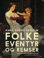Folkeeventyr og remser - Anna Sophie Seidelin