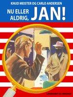 Nu eller aldrig, Jan! - Knud Meister,Carlo Andersen