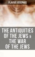 The Antiquities of the Jews & The War of the Jews - Flavius Josephus