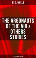 The Argonauts of the Air & Others Stories - 17 Titles in One Edition - H.G. Wells