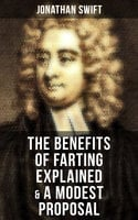 The Benefits of Farting Explained & A Modest Proposal - Jonathan Swift
