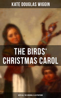 The Birds' Christmas Carol (With All the Original Illustrations) - Kate Douglas Wiggin