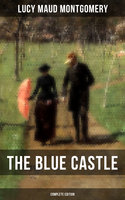 The Blue Castle (Complete Edition) - Lucy Maud Montgomery
