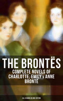 The Brontës: Complete Novels of Charlotte, Emily & Anne Brontë - All 8 Books in One Edition - Charlotte Brontë, Emily Brontë, Anne Brontë