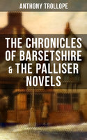 The Chronicles of Barsetshire & The Palliser Novels - Anthony Trollope