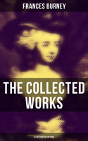 The Collected Works of Frances Burney (Illustrated Edition) - Frances Burney